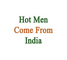 Hot Men Come From India  Photographic Print