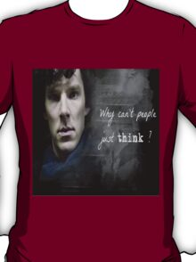 Sherlock- Why cant people just think T-Shirt