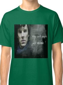 Sherlock- Why cant people just think Classic T-Shirt