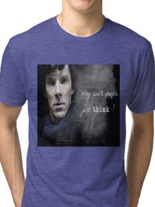Sherlock- Why cant people just think Tri-blend T-Shirt