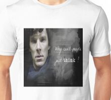 Sherlock- Why cant people just think Unisex T-Shirt