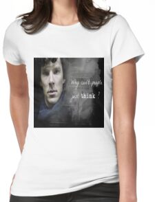 Sherlock- Why cant people just think Womens Fitted T-Shirt