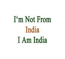 I'm Not From India I Am India  Photographic Print