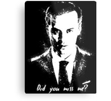 """Did you miss me?"" Metal Print"
