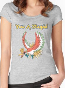 You a stupid Ho-Oh Women's Fitted Scoop T-Shirt