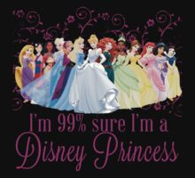 Im 99% Sure Im a Disney Princess by hboyce12