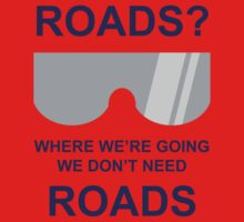 Where we're going we don't need ROADS Baby Tee