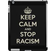 Keep Calm and Stop Racism  iPad Case/Skin