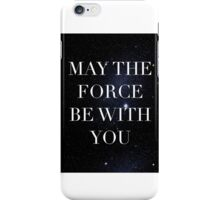 May the Force be with with you iPhone Case/Skin