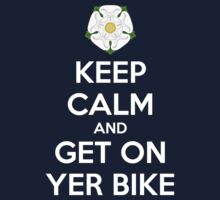 Keep Calm and Get On Yer Bike by sher00