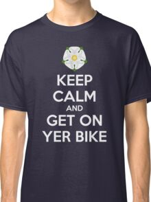 Keep Calm and Get On Yer Bike Classic T-Shirt