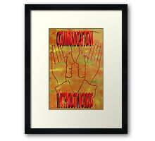 WHO NEEDS WORDS Framed Print