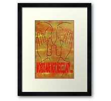 WORDS ARE NOT NECESSARY Framed Print