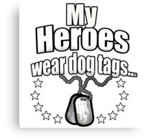 My Heroes wear dog tags Canvas Print