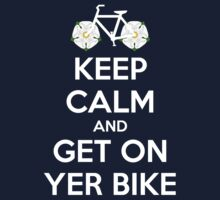 Keep Calm and Get On Yer Bike v2 by sher00