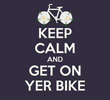Keep Calm and Get On Yer Bike v2 Unisex T-Shirt