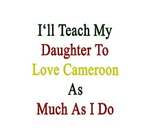 I'll Teach My Daughter To Love Cameroon As Much As I Do  Photographic Print