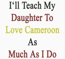 I'll Teach My Daughter To Love Cameroon As Much As I Do  by supernova23