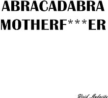 ABRACADABRA MOTHER FUCKER by VividAudacity
