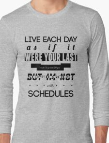 Live each day as if it were your last Long Sleeve T-Shirt