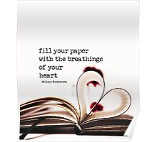 fill your paper with the breathings of your heart - William Wordsworth Poster