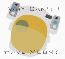 Why can't I have moon? by Blobofdoom