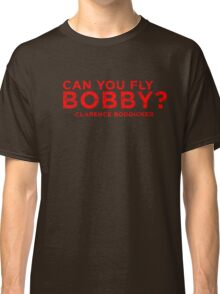 Can You Fly Bobby? Classic T-Shirt