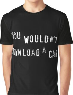 You wouldn't download a car Graphic T-Shirt