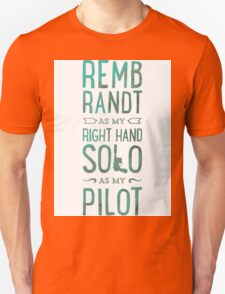 REMBRANDT AS MY RIGHT HAND SOLO AS MY PILOT T-Shirt