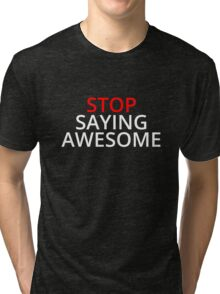 Stop Saying Awesome Tri-blend T-Shirt