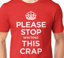 PLEASE STOP writing THIS CRAP Unisex T-Shirt