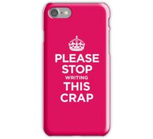 PLEASE STOP writing THIS CRAP iPhone Case/Skin