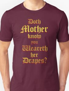 Doth Mother Know.. You Weareth Her Drapes? Unisex T-Shirt