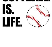 Softball Is Life by kwg2200