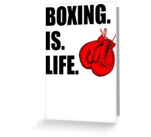 Boxing Is Life Greeting Card