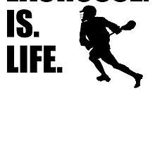 Lacrosse Is Life by kwg2200