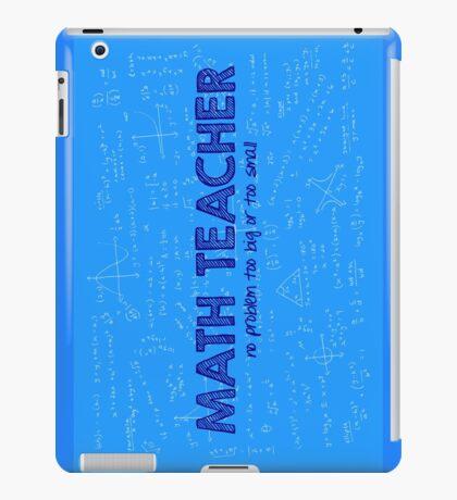 Math Teacher (no problem too big or too small) - blue iPad Case/Skin