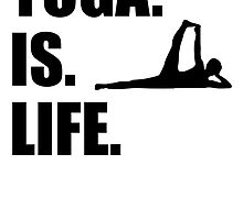 Yoga Is Life by kwg2200