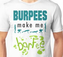 Burpees Make Me Barfee Unisex T-Shirt