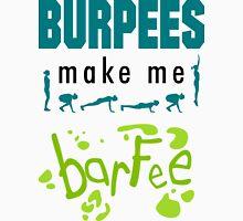 Burpees Make Me Barfee Unisex T-Shirt