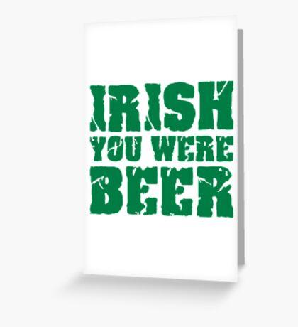 Irish you were beer Greeting Card
