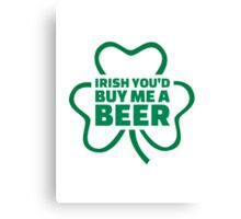 Irish you'd buy me a beer Canvas Print