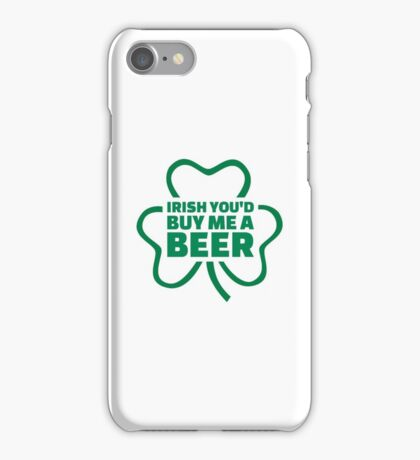 Irish you'd buy me a beer iPhone Case/Skin