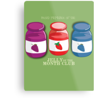 Proud Member of the Jelly of the Month Club Metal Print