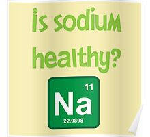 Is sodium healthy?  Funny design Poster
