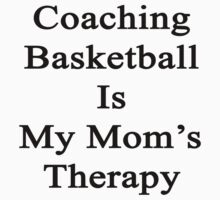 Coaching Basketball Is My Mom's Therapy by supernova23