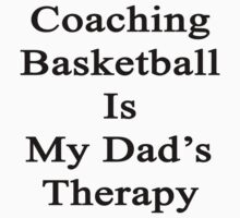 Coaching Basketball Is My Dad's Therapy  by supernova23