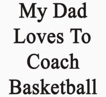 My Dad Loves To Coach Basketball  by supernova23