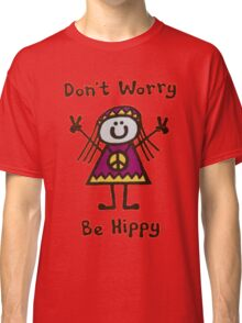 Don't worry be hippy Classic T-Shirt
