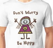 Don't worry be hippy Unisex T-Shirt